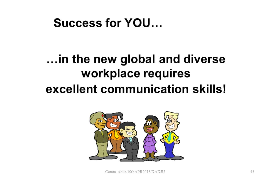…in the new global and diverse workplace requires excellent communication skills.