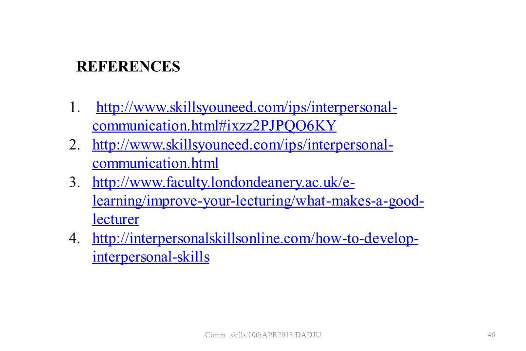 1. http://www.skillsyouneed.com/ips/interpersonal- communication.html#ixzz2PJPQO6KYhttp://www.skillsyouneed.com/ips/interpersonal- communication.html#