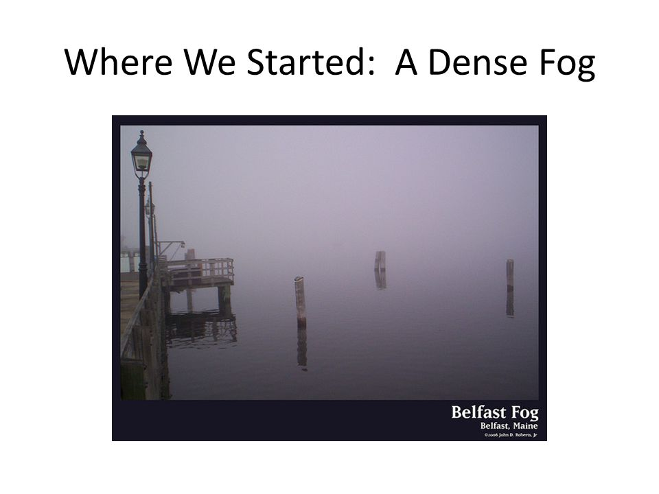 Where We Started: A Dense Fog