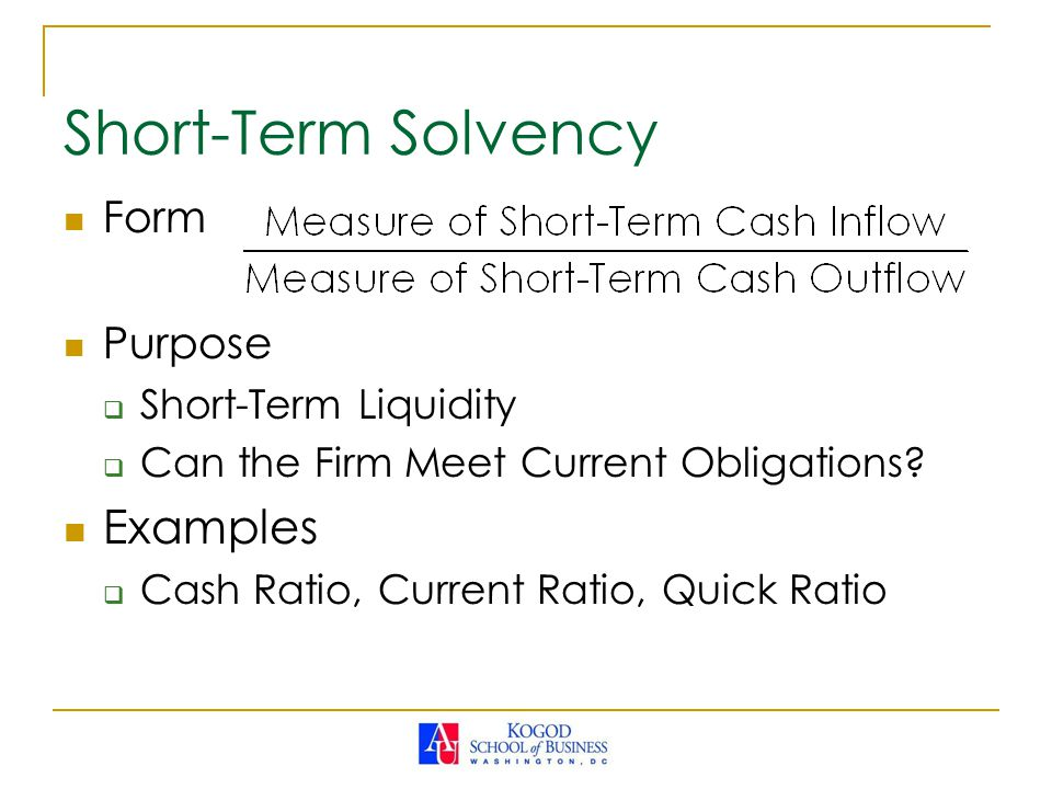 Form Purpose  Short-Term Liquidity  Can the Firm Meet Current Obligations.