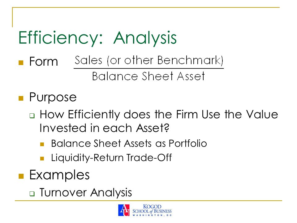 Form Purpose  How Efficiently does the Firm Use the Value Invested in each Asset.