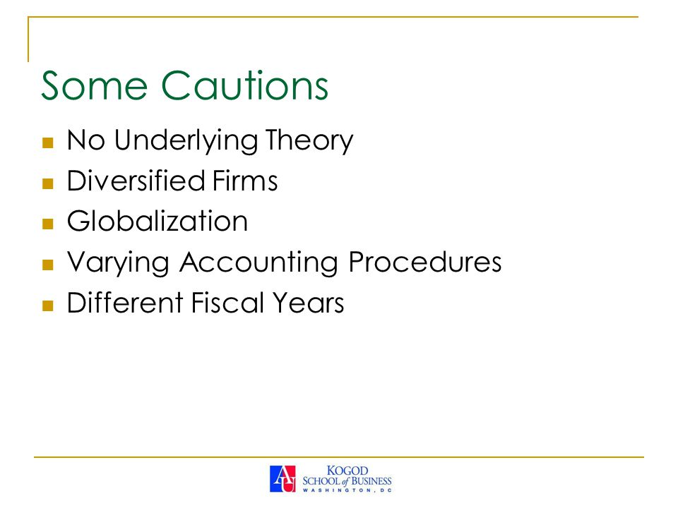 No Underlying Theory Diversified Firms Globalization Varying Accounting Procedures Different Fiscal Years Some Cautions