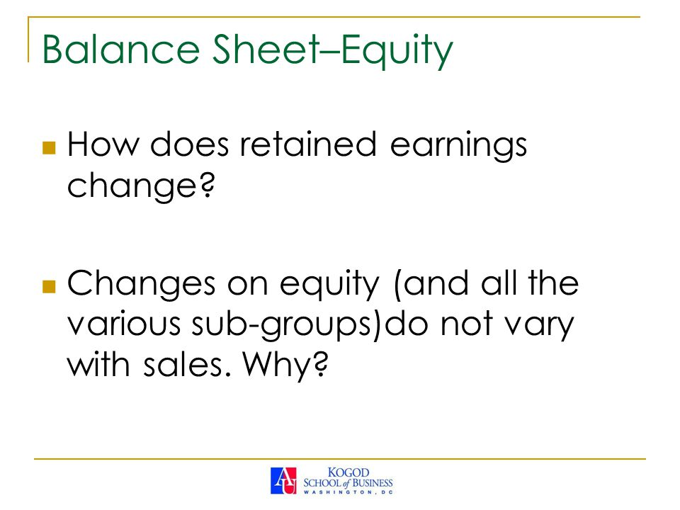 Balance Sheet–Equity How does retained earnings change.