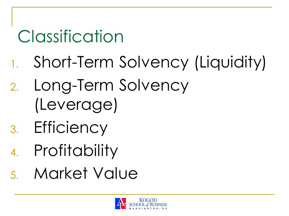 1.Short-Term Solvency (Liquidity) 2. Long-Term Solvency (Leverage) 3.