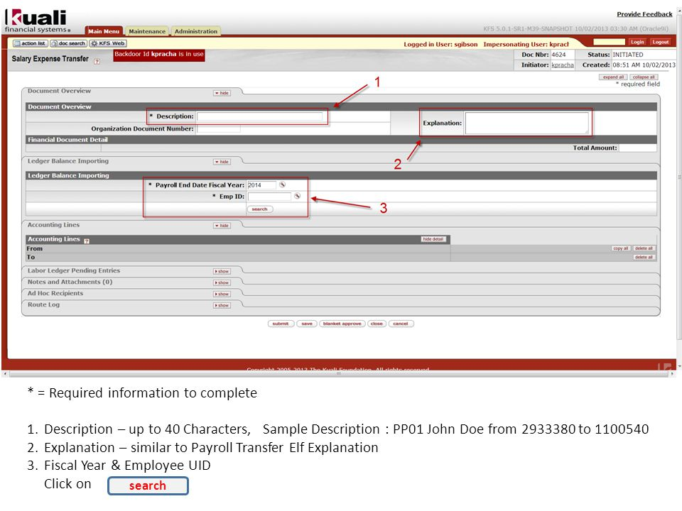 * = Required information to complete 1.Description – up to 40 Characters, Sample Description : PP01 John Doe from 2933380 to 1100540 2.Explanation – similar to Payroll Transfer Elf Explanation 3.Fiscal Year & Employee UID Click on search