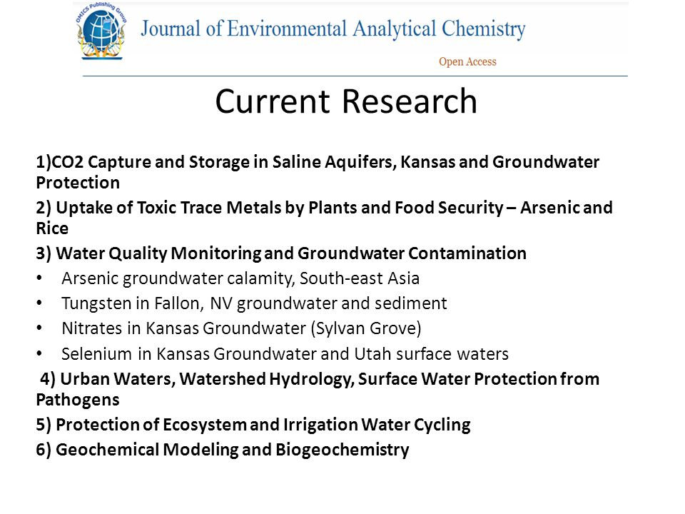 Current Research 1)CO2 Capture and Storage in Saline Aquifers, Kansas and Groundwater Protection 2) Uptake of Toxic Trace Metals by Plants and Food Se