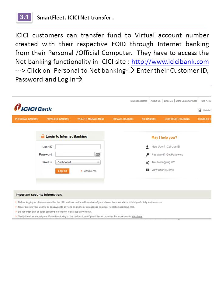 SmartFleet. ICICI Net transfer. 3.1 ICICI customers can transfer fund to Virtual account number created with their respective FOID through Internet ba