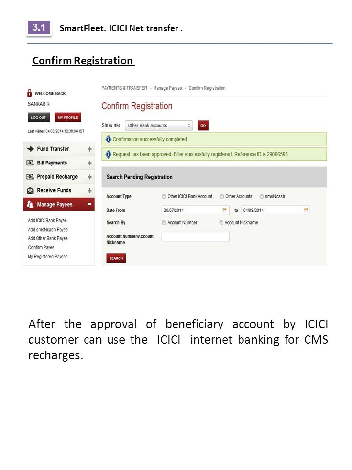 SmartFleet. ICICI Net transfer. 3.1 Confirm Registration After the approval of beneficiary account by ICICI customer can use the ICICI internet bankin