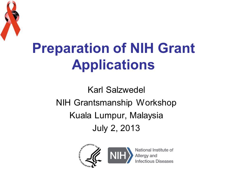 Preparation of NIH Grant Applications Karl Salzwedel NIH Grantsmanship Workshop Kuala Lumpur, Malaysia July 2, 2013