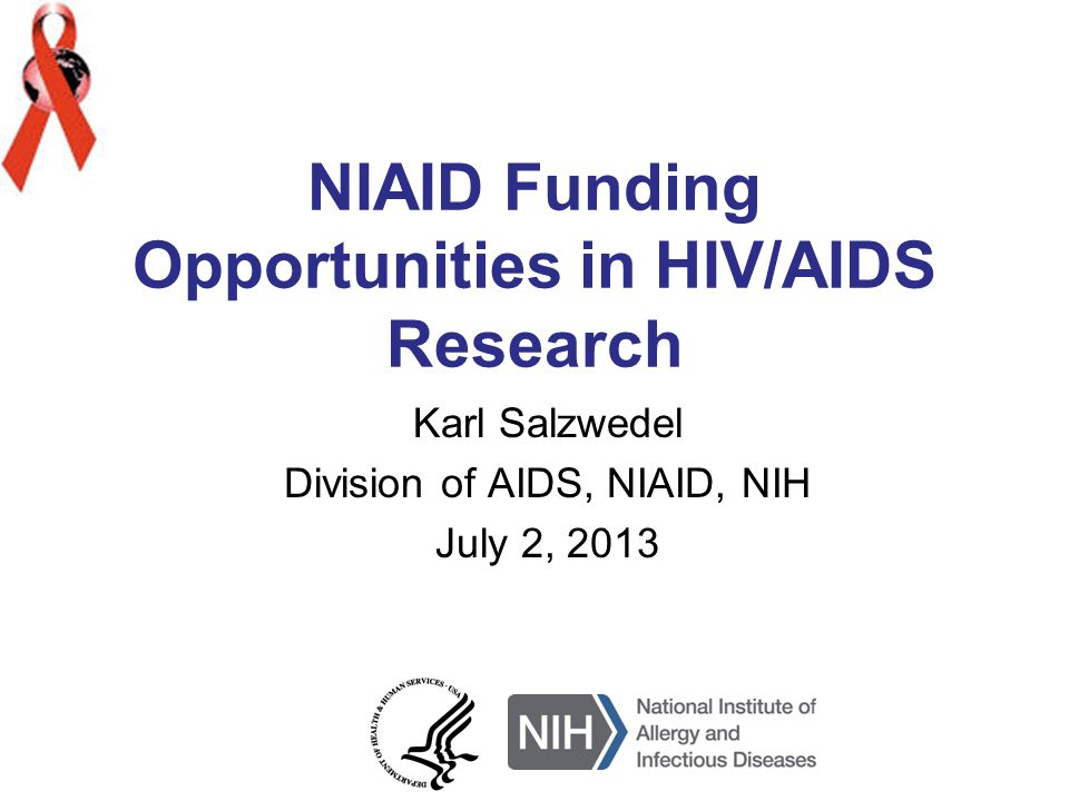 NIAID Funding Opportunities in HIV/AIDS Research Karl Salzwedel Division of AIDS, NIAID, NIH July 2, 2013