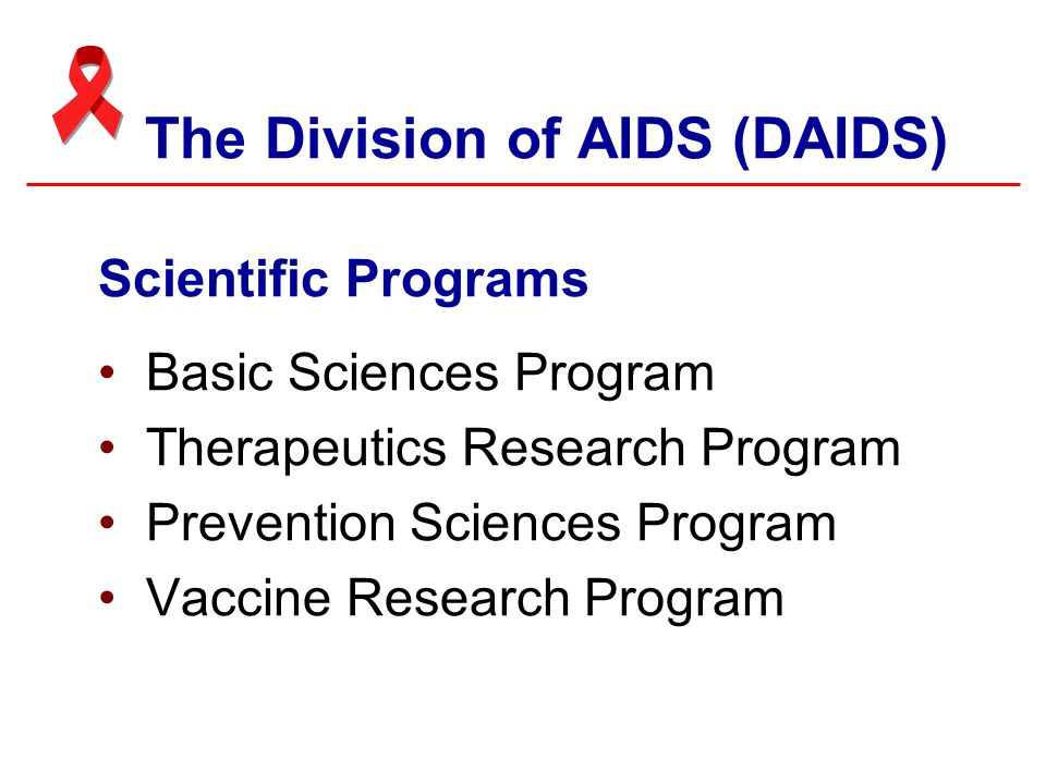 The Division of AIDS (DAIDS) Scientific Programs Basic Sciences Program Therapeutics Research Program Prevention Sciences Program Vaccine Research Program