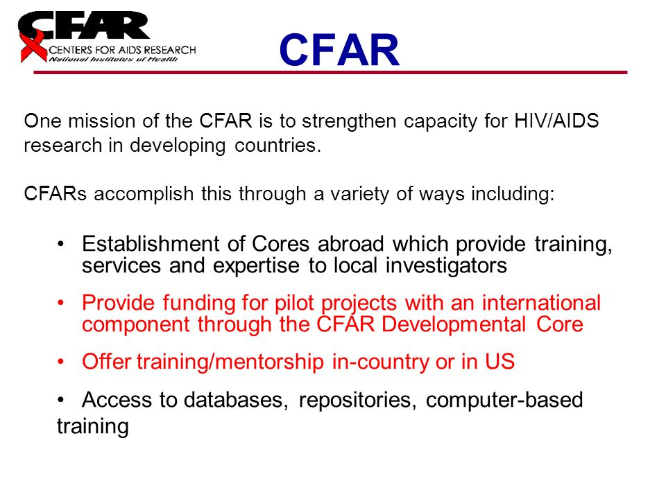 CFAR One mission of the CFAR is to strengthen capacity for HIV/AIDS research in developing countries.