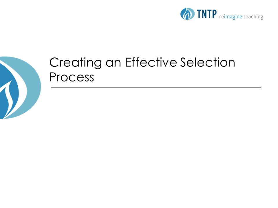 12 © TNTP 2012 Spend time creating your own selection model Use the competencies you've identified to define your school-specific selection model Determine which competencies you feel are most needed for any new teacher at your school Create a list of indicators for your competencies –the ways that candidates can demonstrate their mastery of that competency  Tip: Be specific.