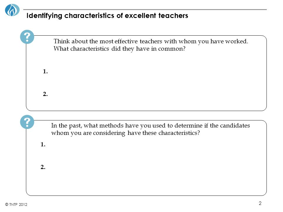 23 © TNTP 2012 Sample Lesson: Allows you to evaluate candidates' teaching ability, and ability to identify areas for improvement Create a set of guidelines for the candidate and define the characteristics of a good lesson (see lesson review sheet in appendix) E-mail the candidate with the guidelines (asking them to confirm receipt) at least 3 days before the interview If the candidate is presenting to students, prepare the class' teacher for the sample lesson If school is out for the summer, have the teacher present to you or your staff Consider having one of your staff members (a content expert, grade level chair, AP) observe and evaluate the interview Choose an average class for the candidate to teach Evaluate their preparation for the lesson, the content, delivery and management of the lesson Ask candidate to discuss how they think they did and what they would change if they could Advanced Preparation Day of Interview When to use If you have concerns about a candidate's teaching ability If you are concerned about a candidate's interaction with students If a candidate is teaching a particularly high-stakes subject area