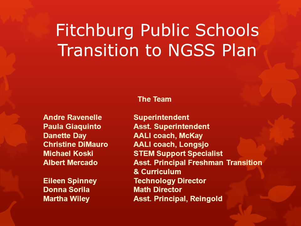 Fitchburg Public Schools Transition to NGSS Plan The Team Andre RavenelleSuperintendent Paula GiaquintoAsst.