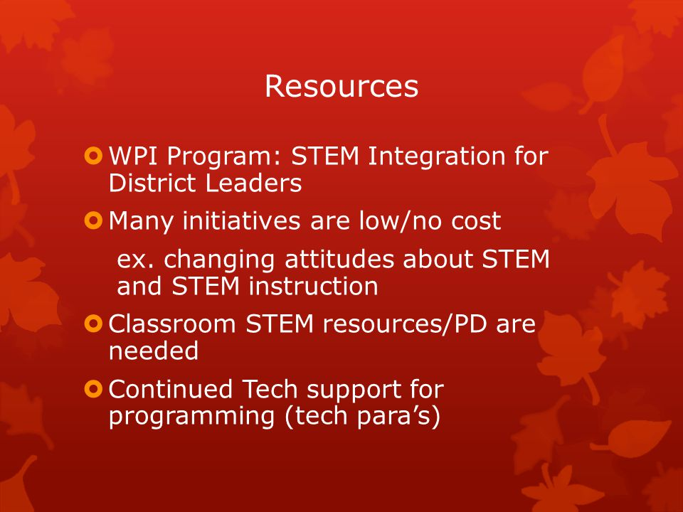 Resources  WPI Program: STEM Integration for District Leaders  Many initiatives are low/no cost ex.