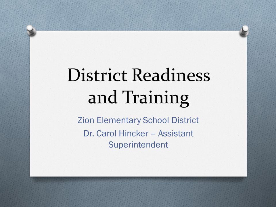 District Readiness and Training Zion Elementary School District Dr. Carol Hincker – Assistant Superintendent