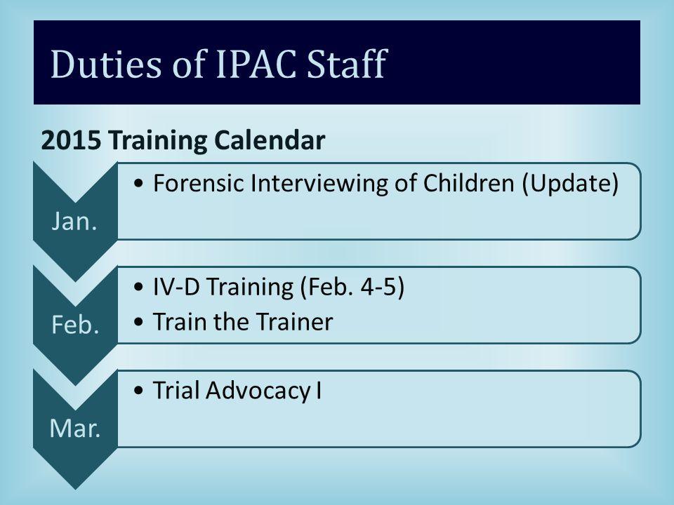 Duties of IPAC Staff 2015 Training Calendar Jan.Forensic Interviewing of Children (Update) Feb.