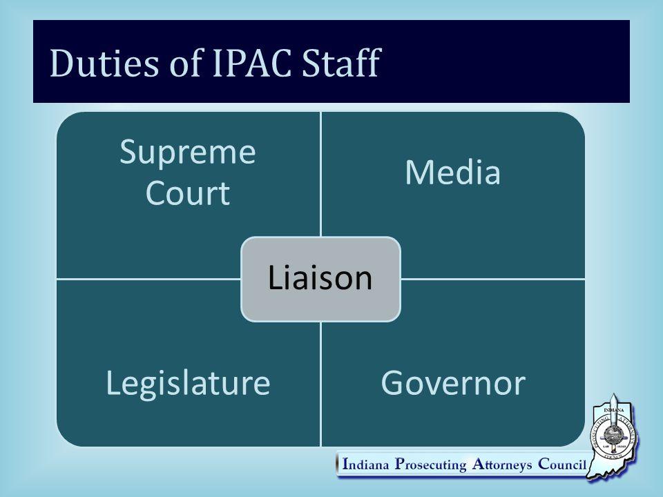 Duties of IPAC Staff Supreme Court Media LegislatureGovernor Liaison