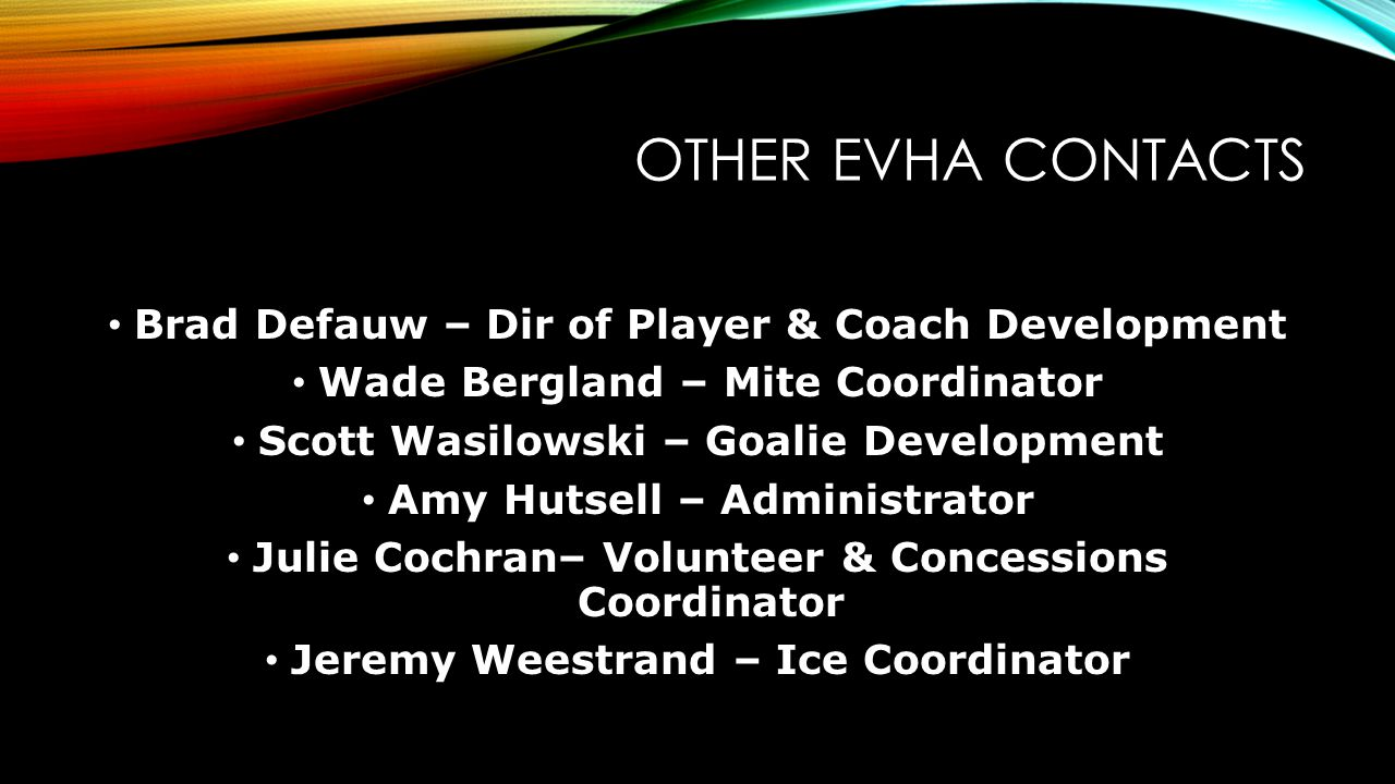 Be a Positive Role Model Support the coach and officials Support and assist the program in a positive manner Keep your opinion(s) to yourself The parent is the most important example a child can relate to Volunteer with EVHA.