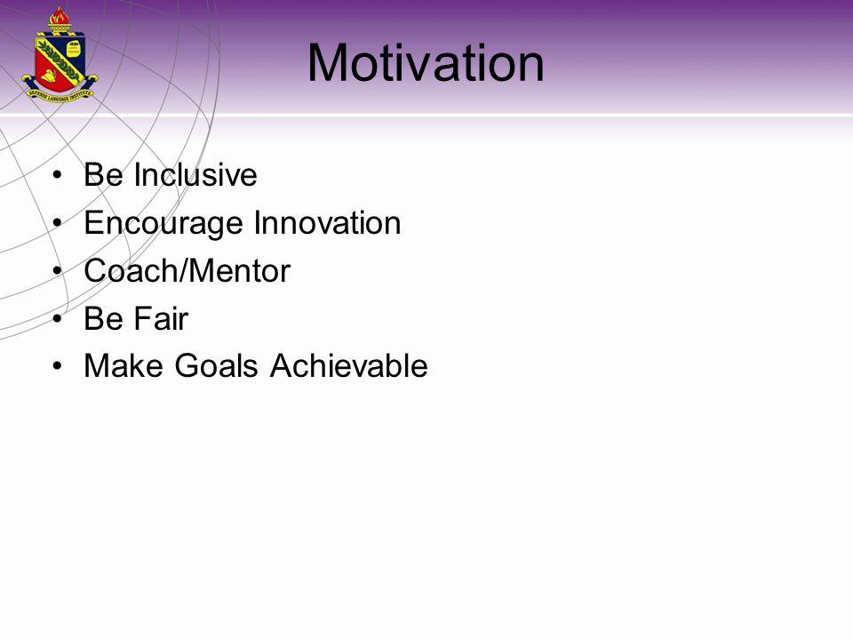 Motivation Be Inclusive Encourage Innovation Coach/Mentor Be Fair Make Goals Achievable