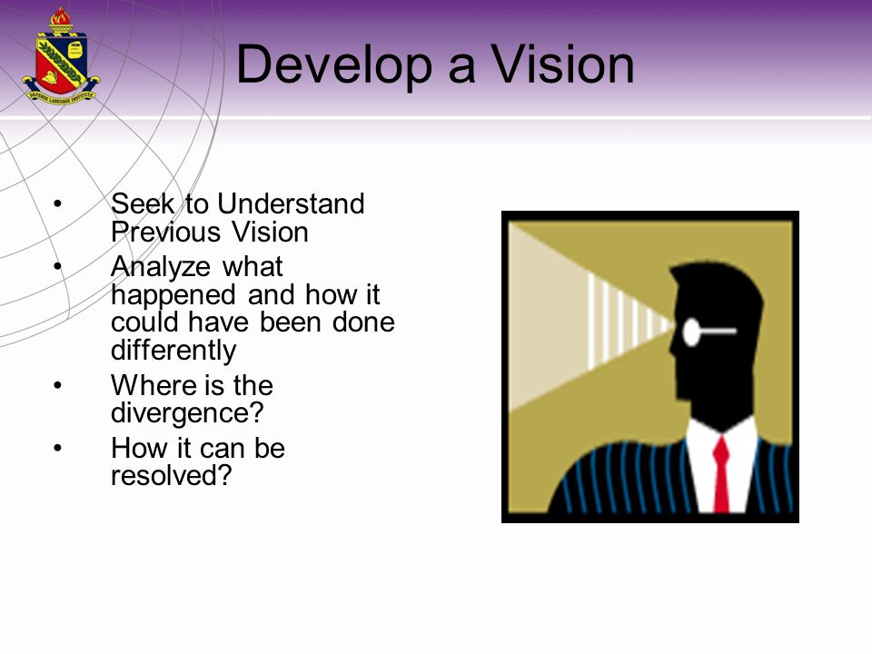 Develop a Vision Seek to Understand Previous Vision Analyze what happened and how it could have been done differently Where is the divergence.