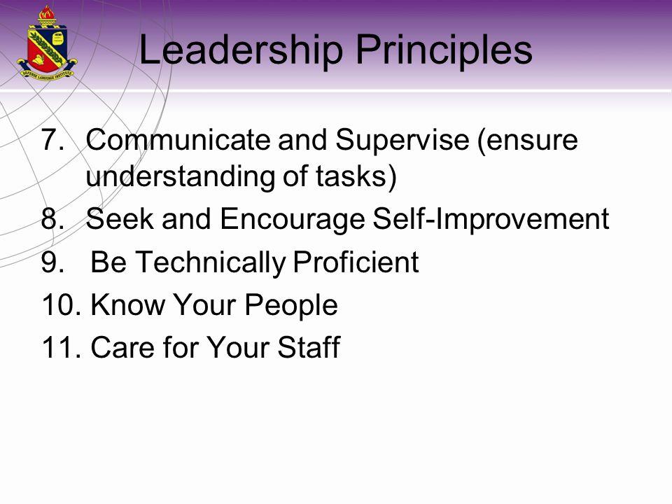 Leadership Principles 7.Communicate and Supervise (ensure understanding of tasks) 8.Seek and Encourage Self-Improvement 9.