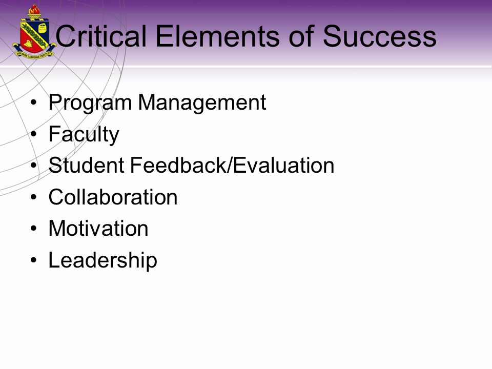 Critical Elements of Success Program Management Faculty Student Feedback/Evaluation Collaboration Motivation Leadership