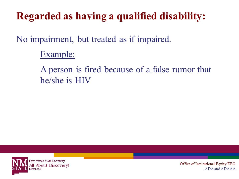 Office of Institutional Equity/EEO ADA and ADAAA Regarded as having a qualified disability: No impairment, but treated as if impaired.