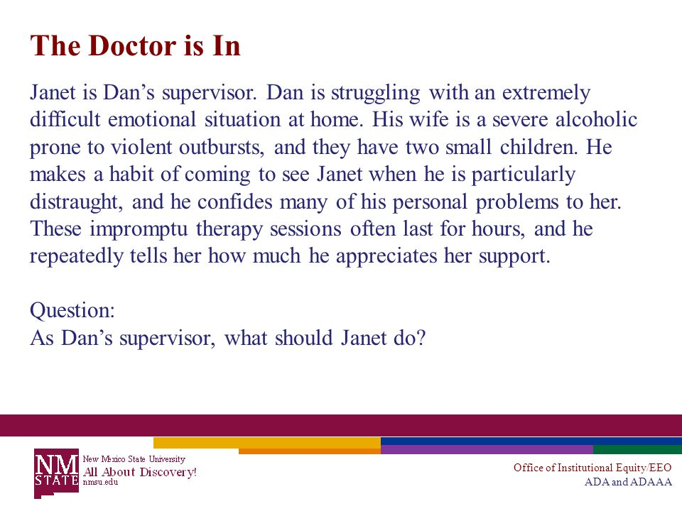 Office of Institutional Equity/EEO ADA and ADAAA The Doctor is In Janet is Dan's supervisor.