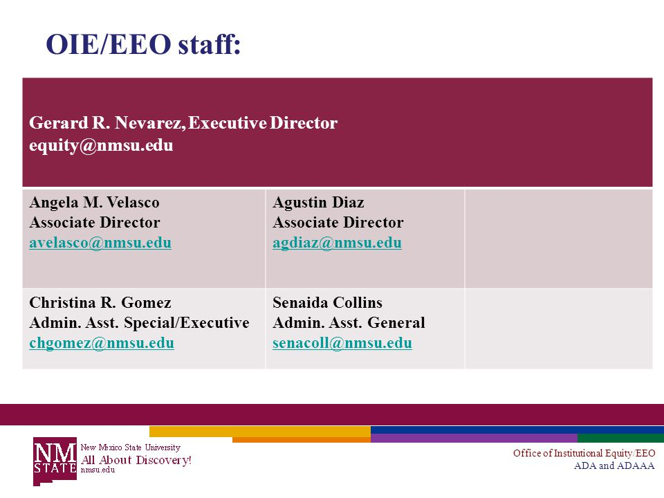 Office of Institutional Equity/EEO ADA and ADAAA OIE/EEO staff: Gerard R. Nevarez, Executive Director equity@nmsu.edu Angela M. Velasco Associate Dire