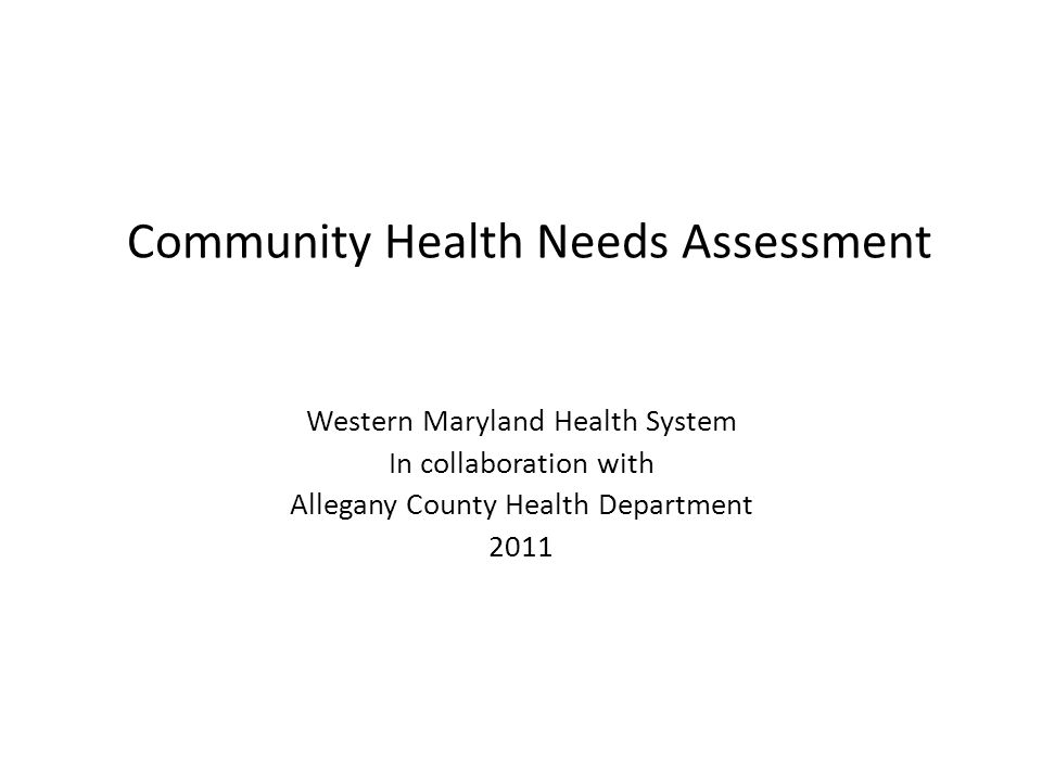 Community Health Needs Assessment Western Maryland Health System In collaboration with Allegany County Health Department 2011