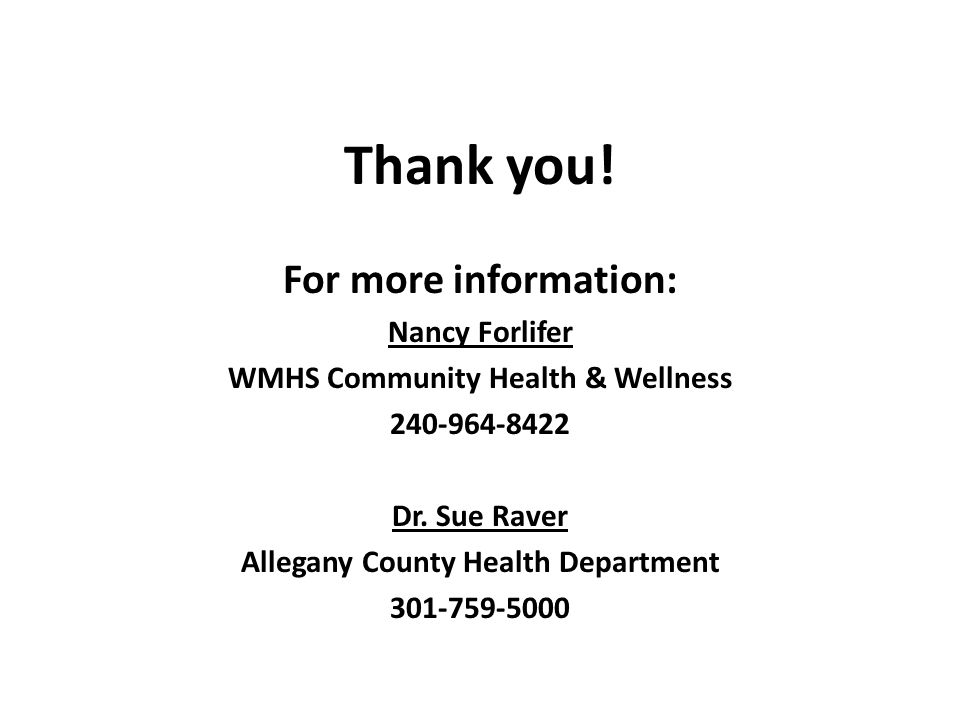 Thank you! For more information: Nancy Forlifer WMHS Community Health & Wellness 240-964-8422 Dr. Sue Raver Allegany County Health Department 301-759-