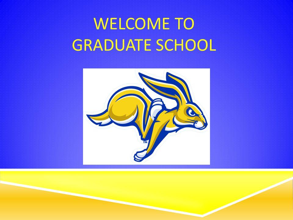 WELCOME TO GRADUATE SCHOOL