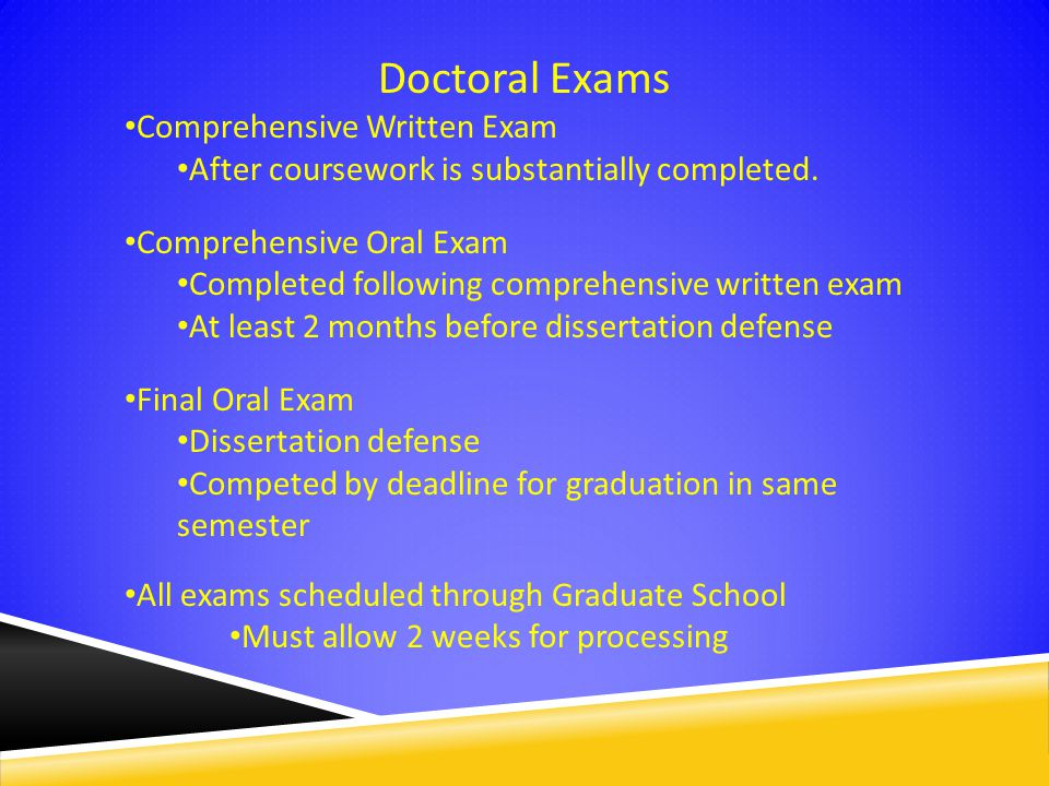Doctoral Exams Comprehensive Written Exam After coursework is substantially completed.