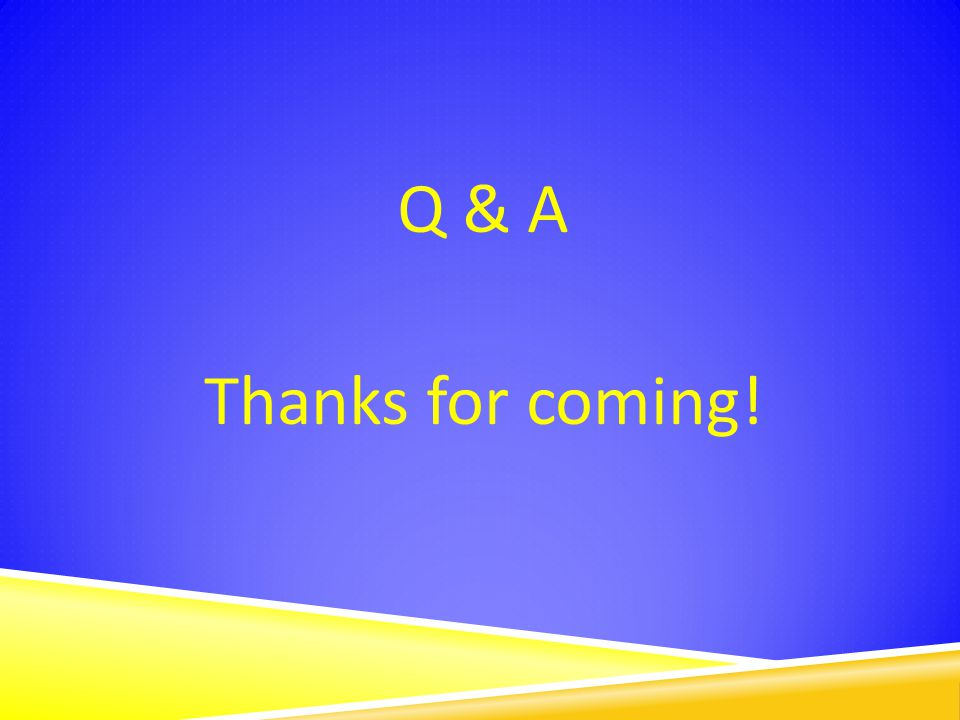 Q & A Thanks for coming!