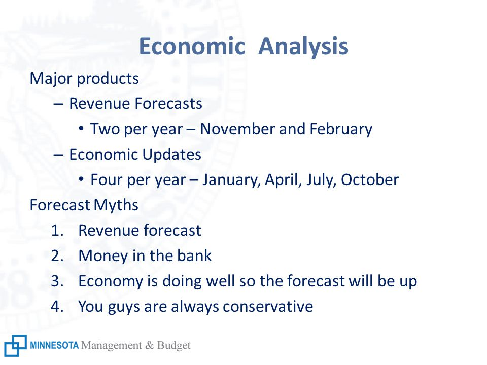 Economic Analysis Major products – Revenue Forecasts Two per year – November and February – Economic Updates Four per year – January, April, July, Oct