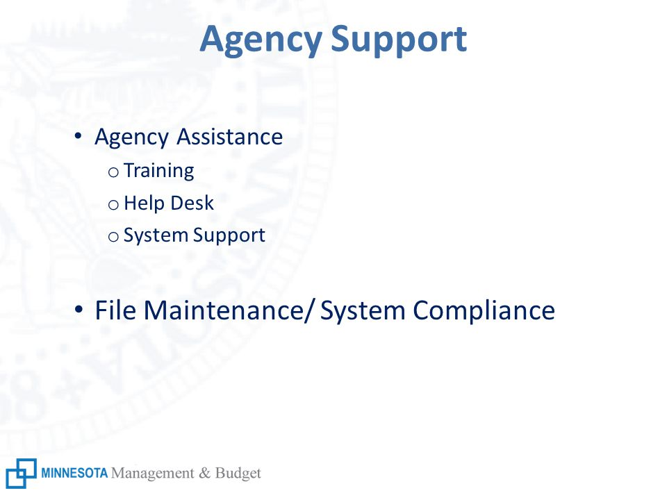 Agency Support Agency Assistance o Training o Help Desk o System Support File Maintenance/ System Compliance