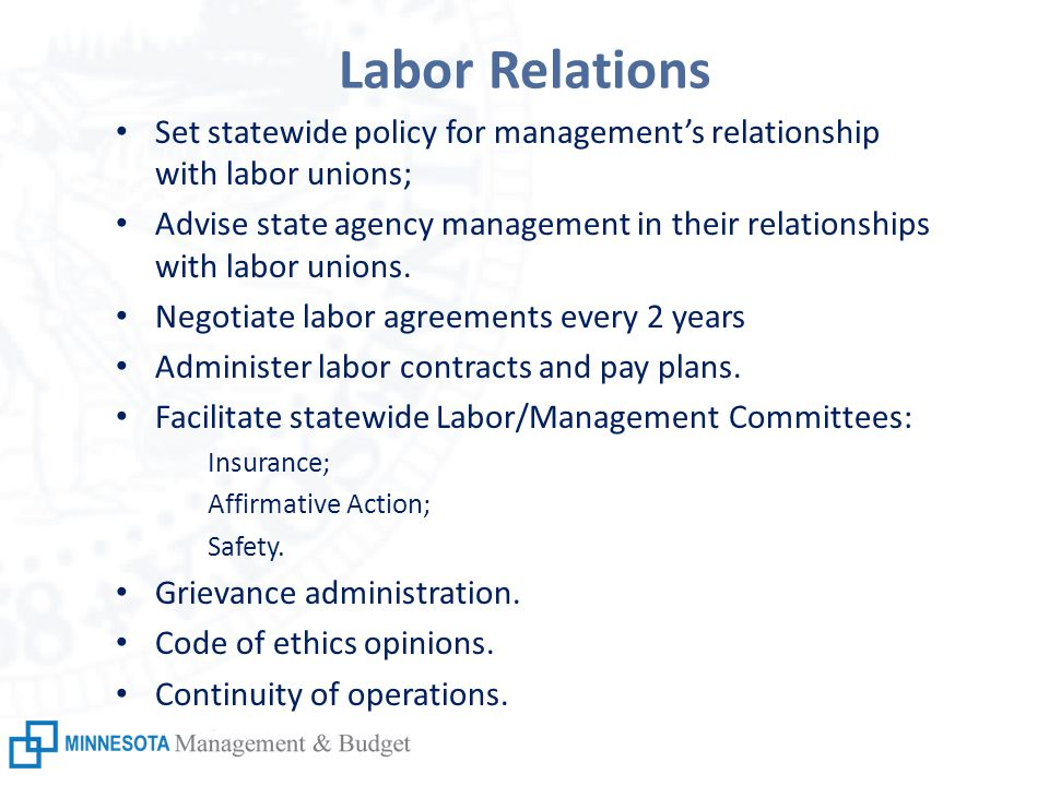 Labor Relations Set statewide policy for management's relationship with labor unions; Advise state agency management in their relationships with labor unions.