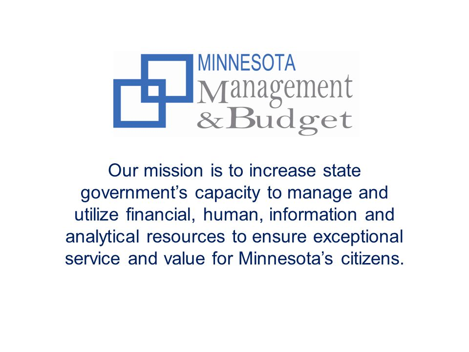 Our mission is to increase state government's capacity to manage and utilize financial, human, information and analytical resources to ensure exceptio