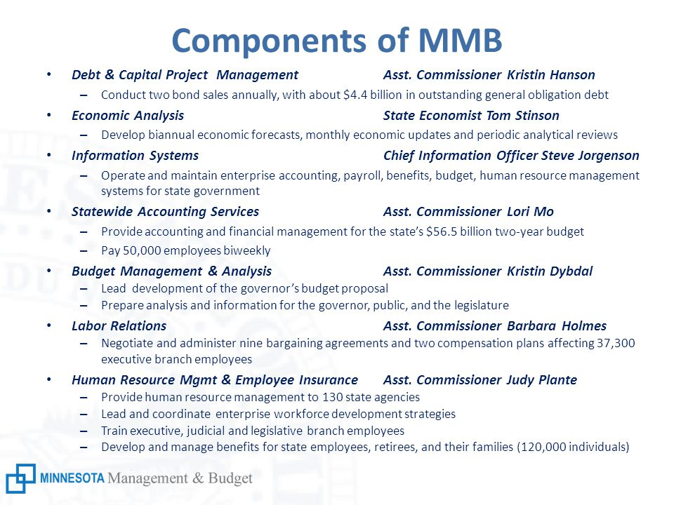 Components of MMB Debt & Capital Project Management Asst. Commissioner Kristin Hanson – Conduct two bond sales annually, with about $4.4 billion in ou