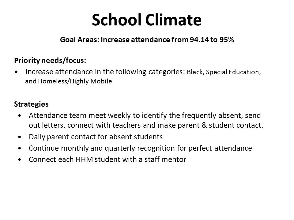 School Climate Goal Areas: Increase attendance from 94.14 to 95% Priority needs/focus: Increase attendance in the following categories: Black, Special