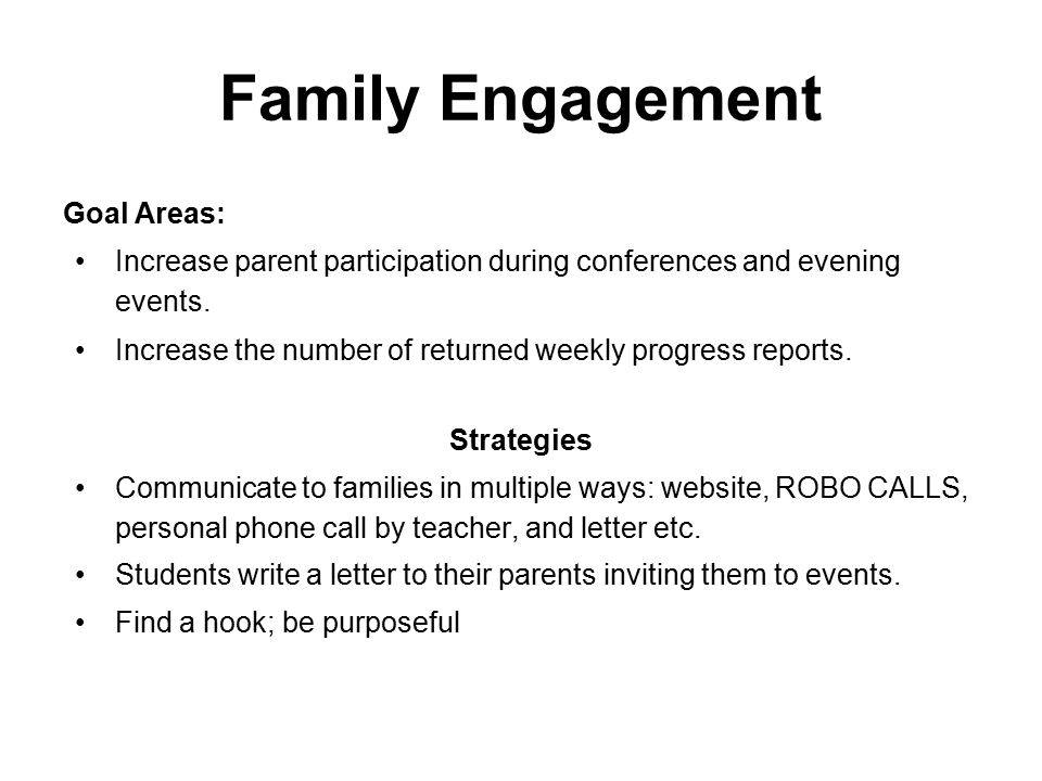 Family Engagement Goal Areas: Increase parent participation during conferences and evening events. Increase the number of returned weekly progress rep