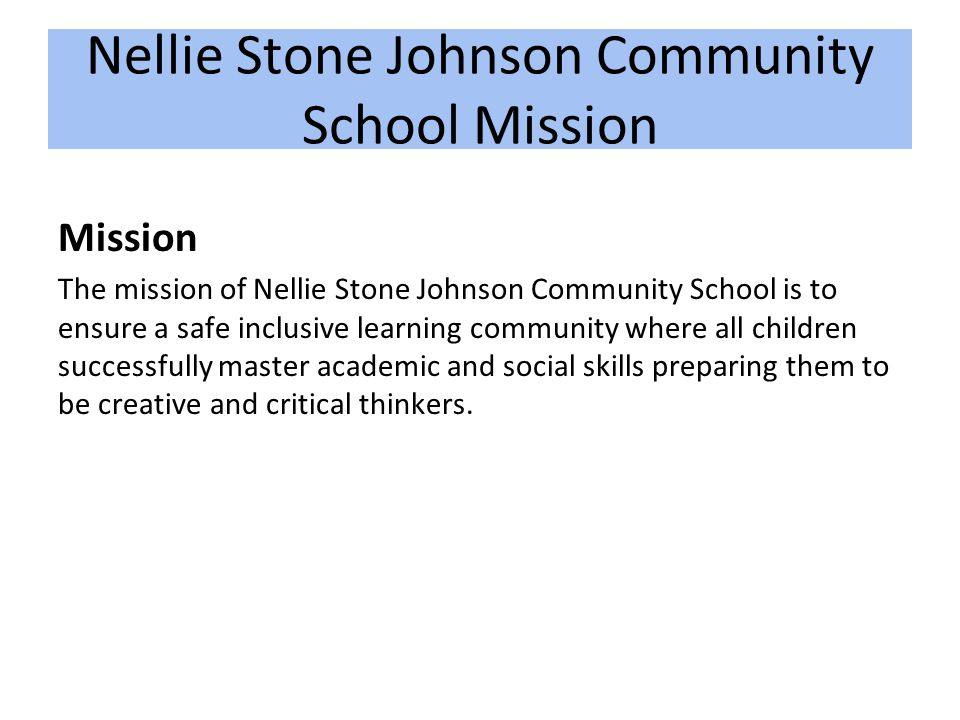 Nellie Stone Johnson Community School Mission Mission The mission of Nellie Stone Johnson Community School is to ensure a safe inclusive learning comm