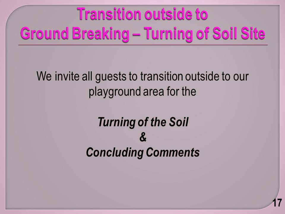 We invite all guests to transition outside to our playground area for the Turning of the Soil & Concluding Comments 17