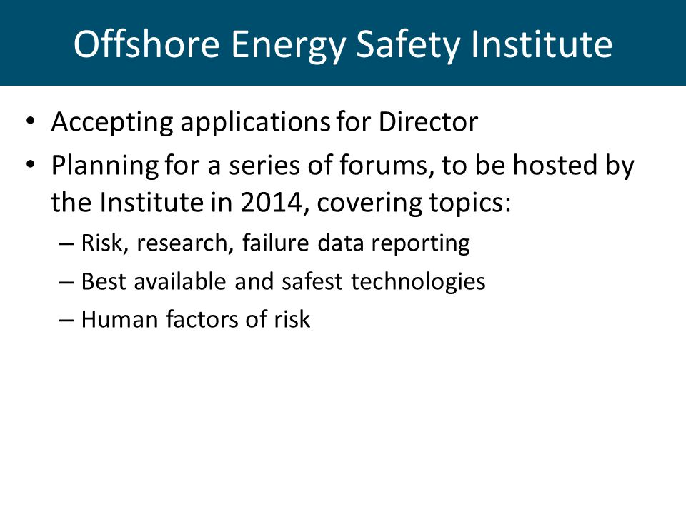 Offshore Energy Safety Institute Accepting applications for Director Planning for a series of forums, to be hosted by the Institute in 2014, covering