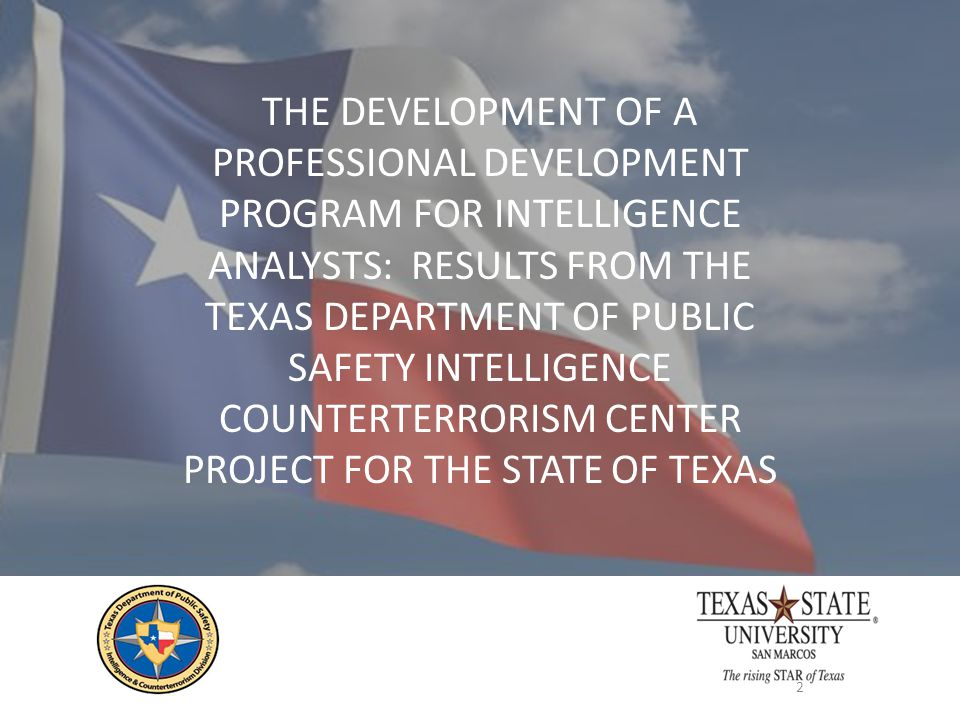 2 THE DEVELOPMENT OF A PROFESSIONAL DEVELOPMENT PROGRAM FOR INTELLIGENCE ANALYSTS: RESULTS FROM THE TEXAS DEPARTMENT OF PUBLIC SAFETY INTELLIGENCE COU