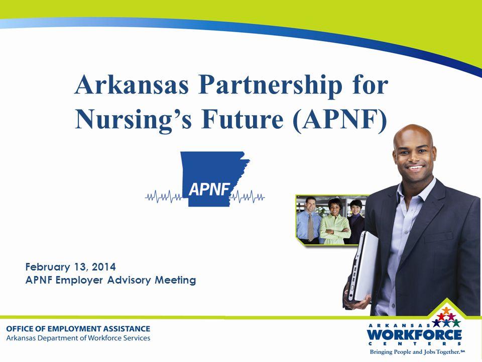 Arkansas Partnership for Nursing's Future (APNF) February 13, 2014 APNF Employer Advisory Meeting