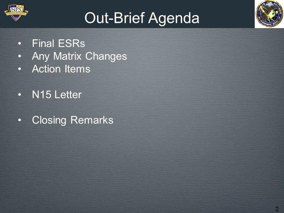 2 Out-Brief Agenda Final ESRs Any Matrix Changes Action Items N15 Letter Closing Remarks