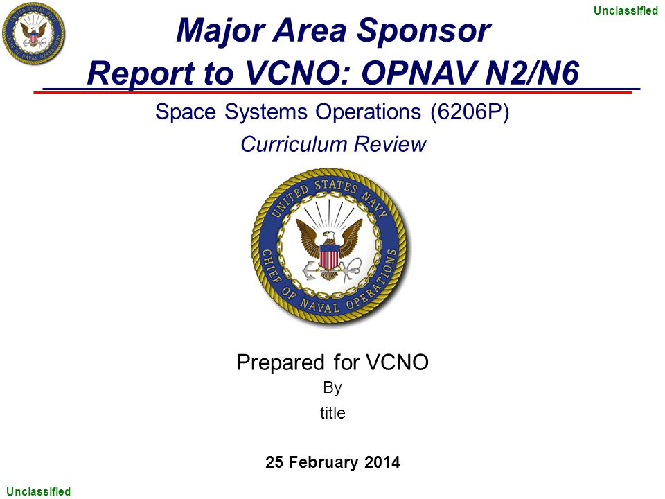 Unclassified Major Area Sponsor Report to VCNO: OPNAV N2/N6 Space Systems Operations (6206P) Curriculum Review Prepared for VCNO By title 25 February